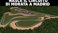 MotoGP: In arrivo il tracciato di Morata, vicino Madrid: vuole la F1 e la MotoGP