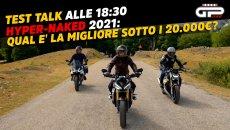 Moto - Test: LIVE Test Talk alle 18:30 - Hyper-Naked 2021: dopo la comparativa