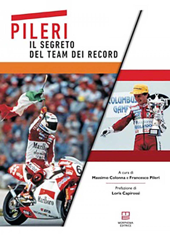 """News: """"Pileri, il segreto del team dei record"""": prefazione di Loris Capirossi"""